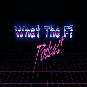 What The F Podcast