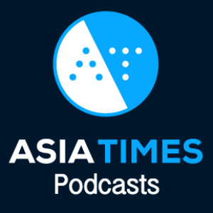 Asia Times - Podcasts