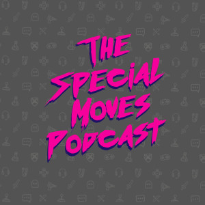 The Special Moves Podcast