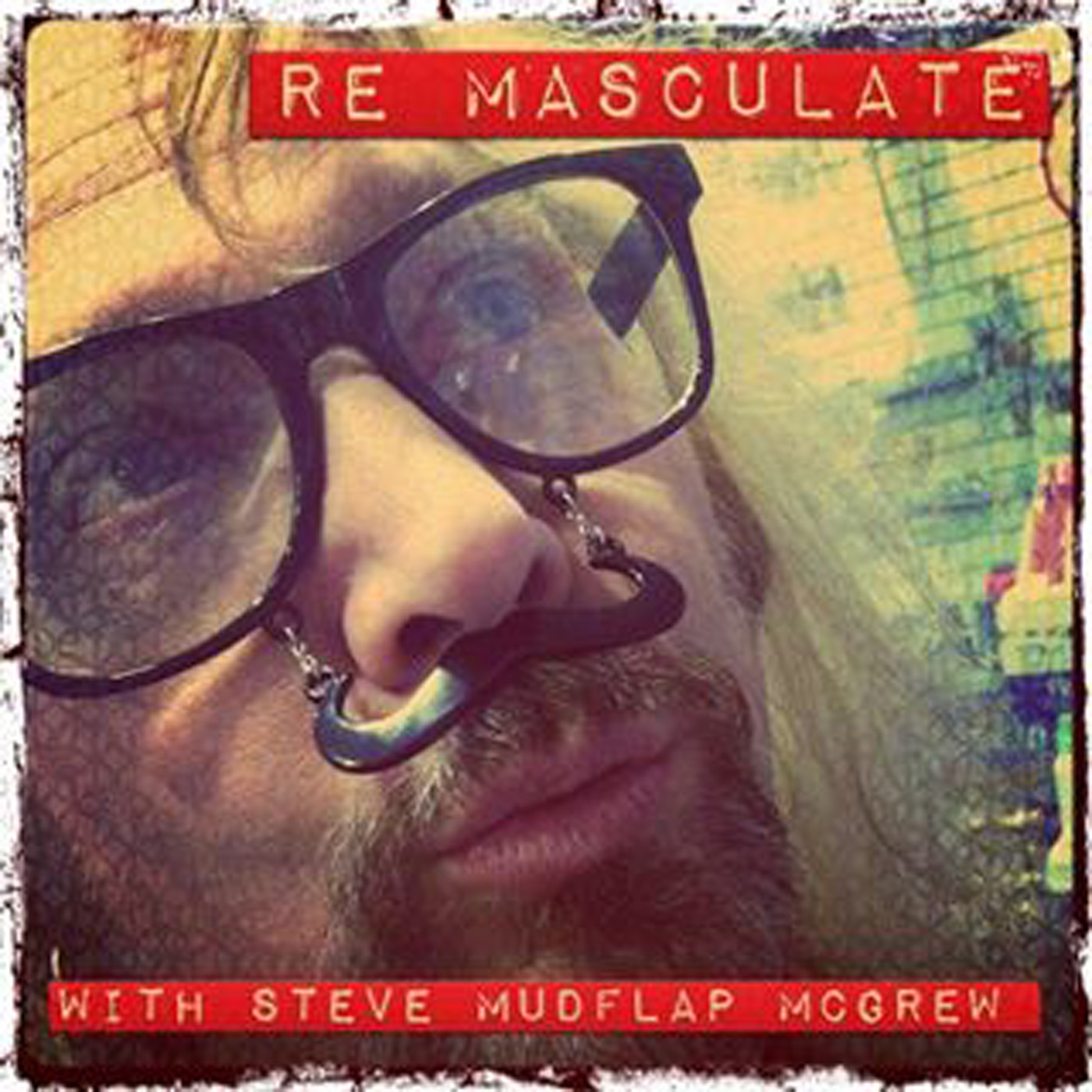 RE-MASCULATE with Steve Mudflap McGrew