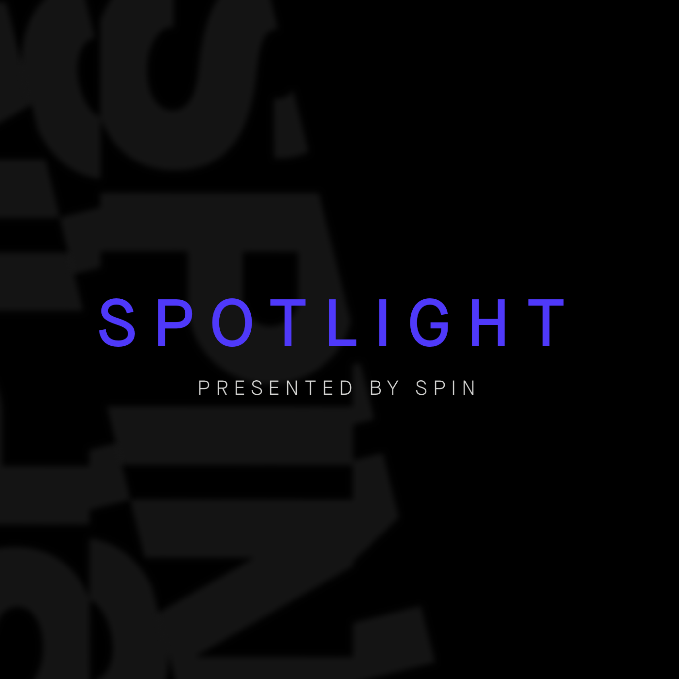 Spotlight presented by Spin