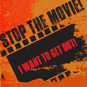 Stop the Movie! I Want to Get Out!
