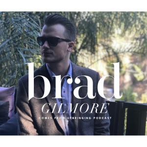 Comes from Upbringing Podcast with Brad Gilmore