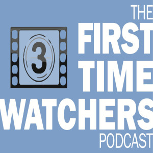 First Time Watchers Podcast