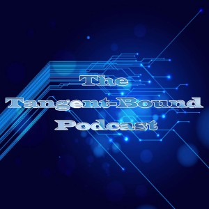 The Tangent-Bound Podcast