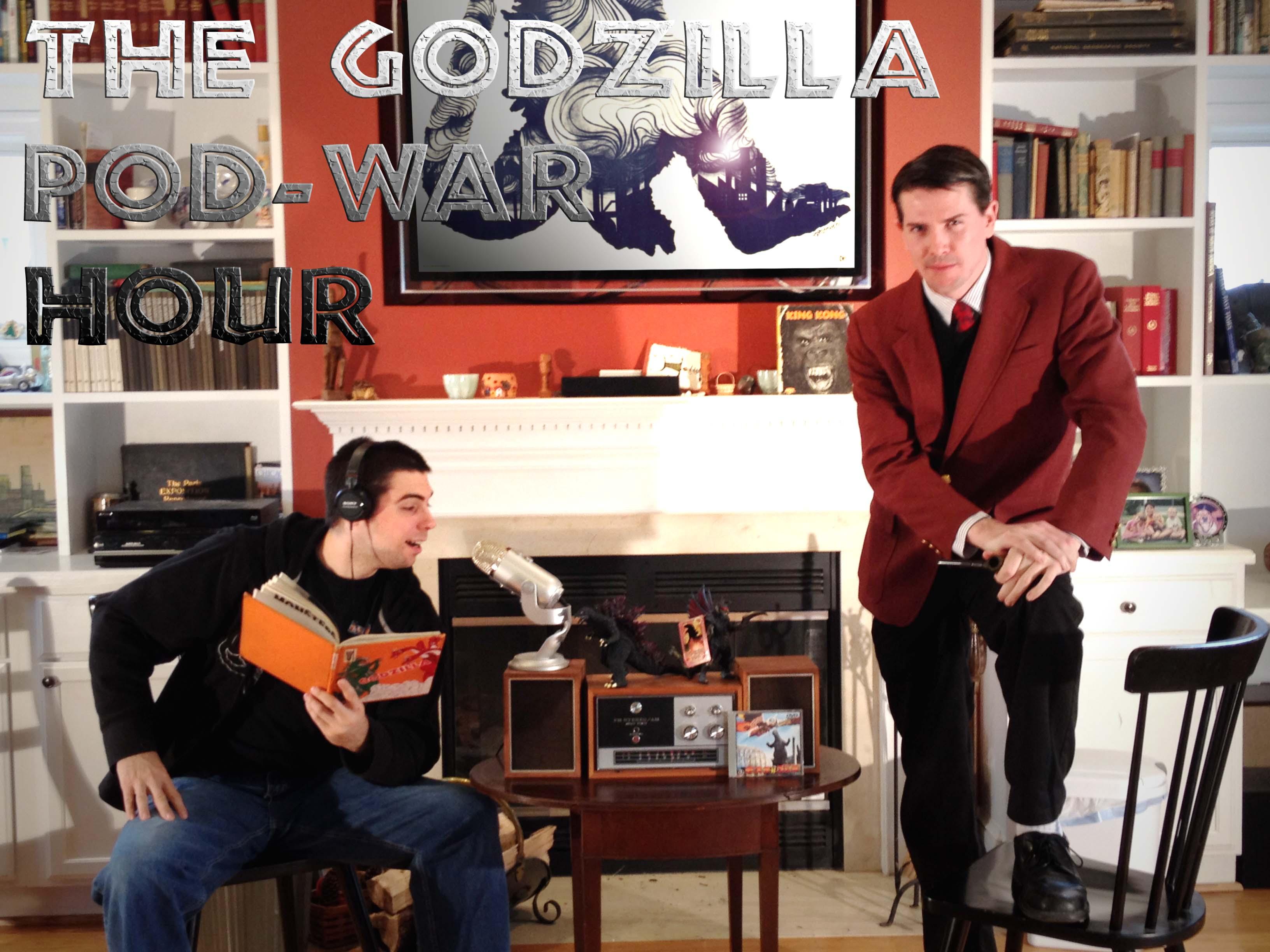 The Godzilla Pod-War Hour