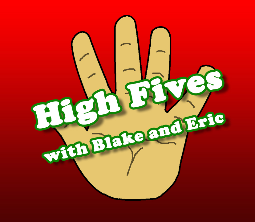 High Fives: with Blake and Eric