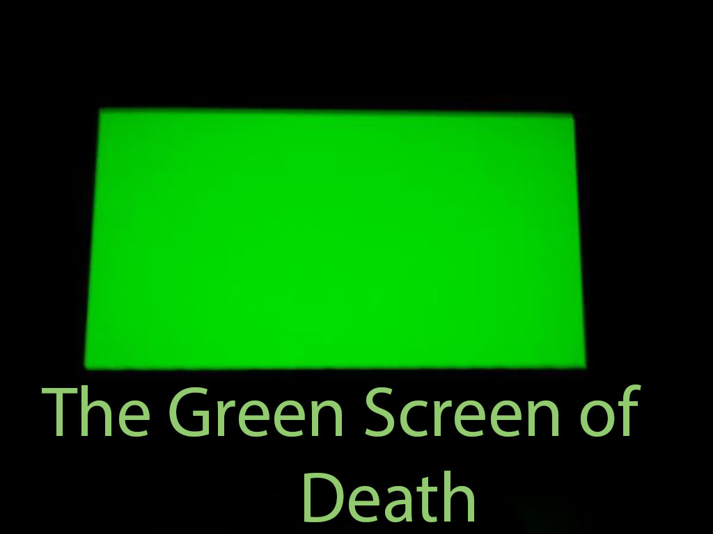 The Green Screen of Death