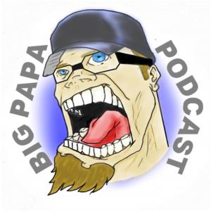 Big Papa Podcast