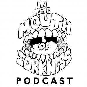 In The Mouth Of Dorkness Podcast