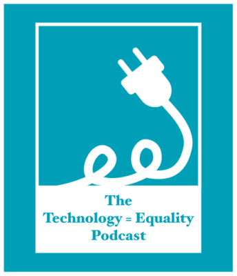 The Technology = Equality Podcast