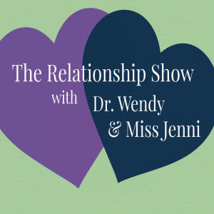 The Relationship Show with Dr. Wendy & Miss Jenni