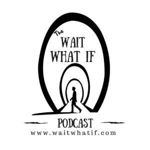 The Wait What If Podcast