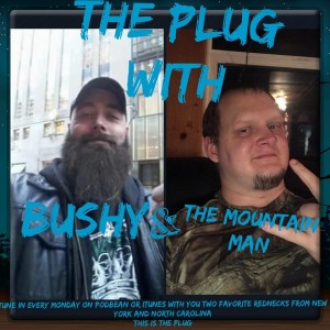The Plug with Bushy & the Mountain Man
