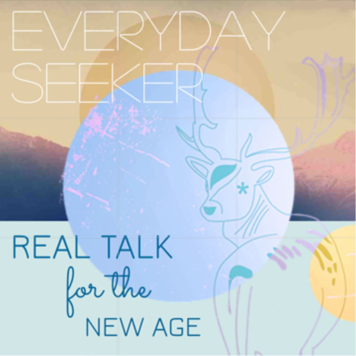 Everyday Seeker: Real Talk for the New Age