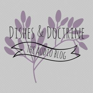 Dishes & Doctrine Audio Blog