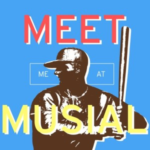 Meet Me At Musial