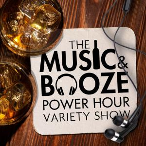 Music and Booze Power Hour Variety Show