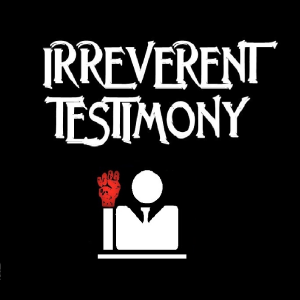 Irreverent Testimony