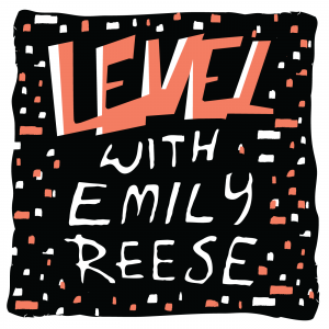 Level with Emily Reese