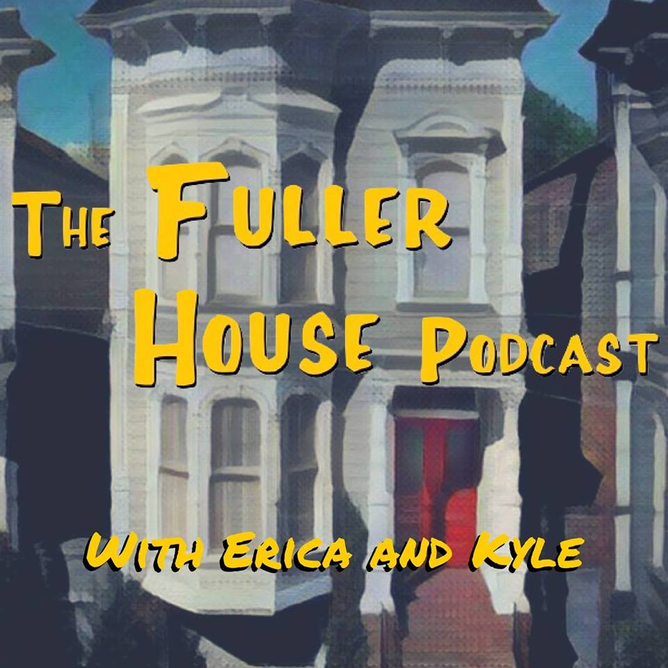 The Fuller House Podcast - (Full House too!)