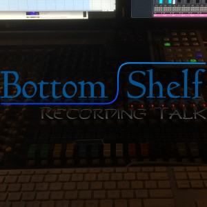 Bottom Shelf Recording Talk
