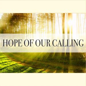 Hope of Our Calling