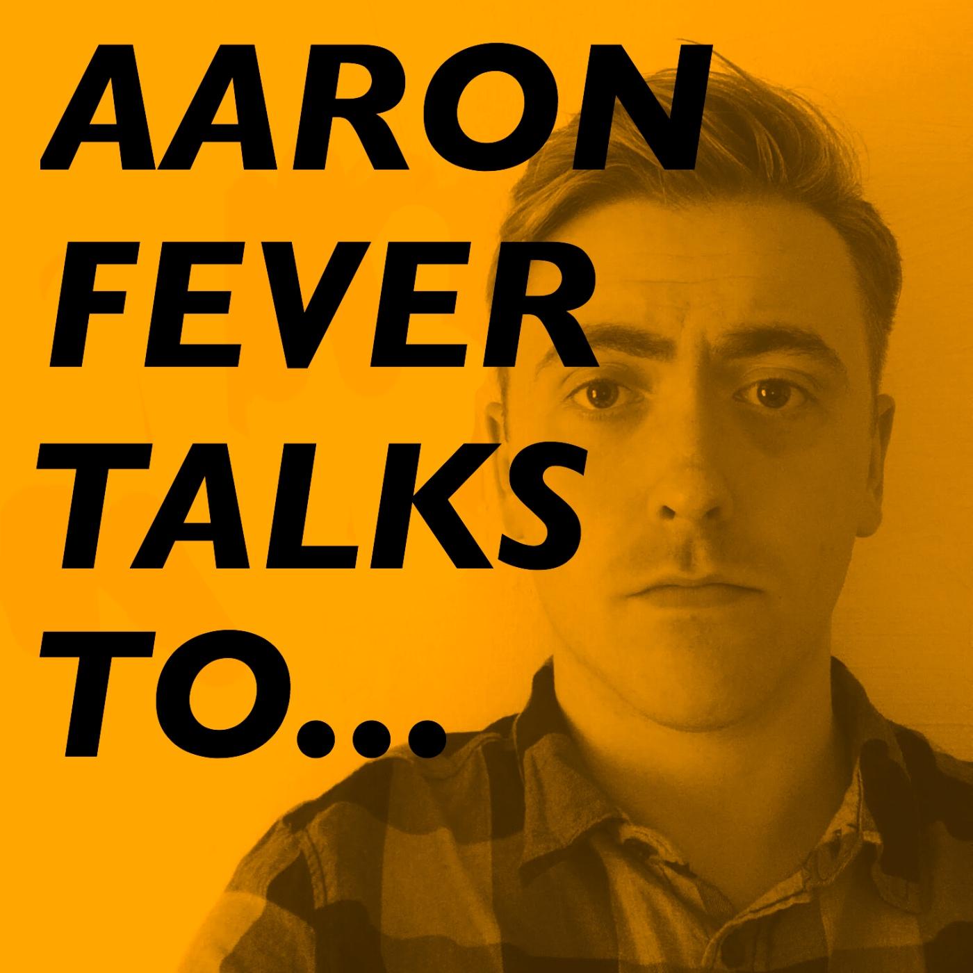 Aaron Fever Talks To...