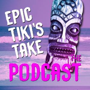 Epic Tiki's Take: The Podcast