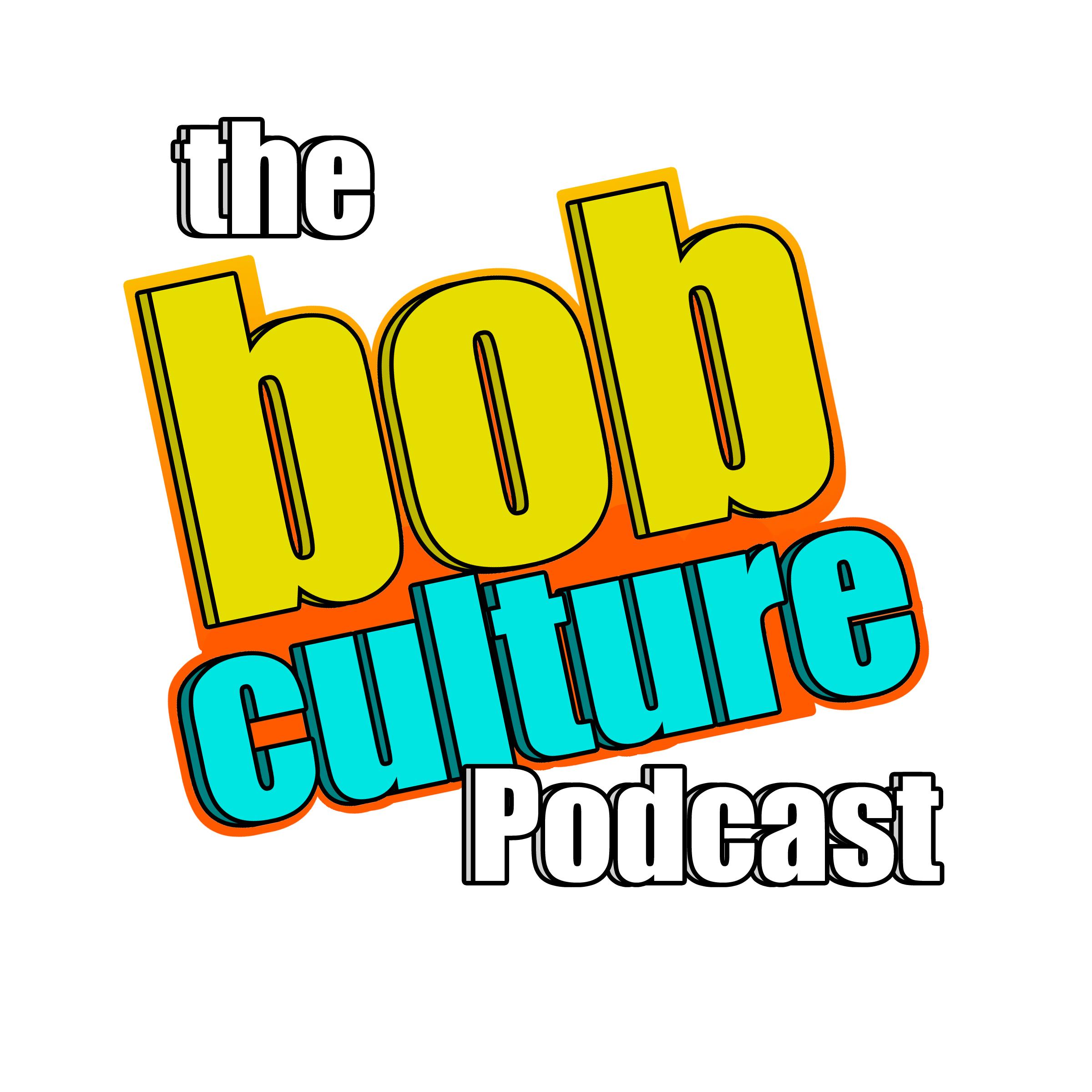 The Bob Culture Podcast