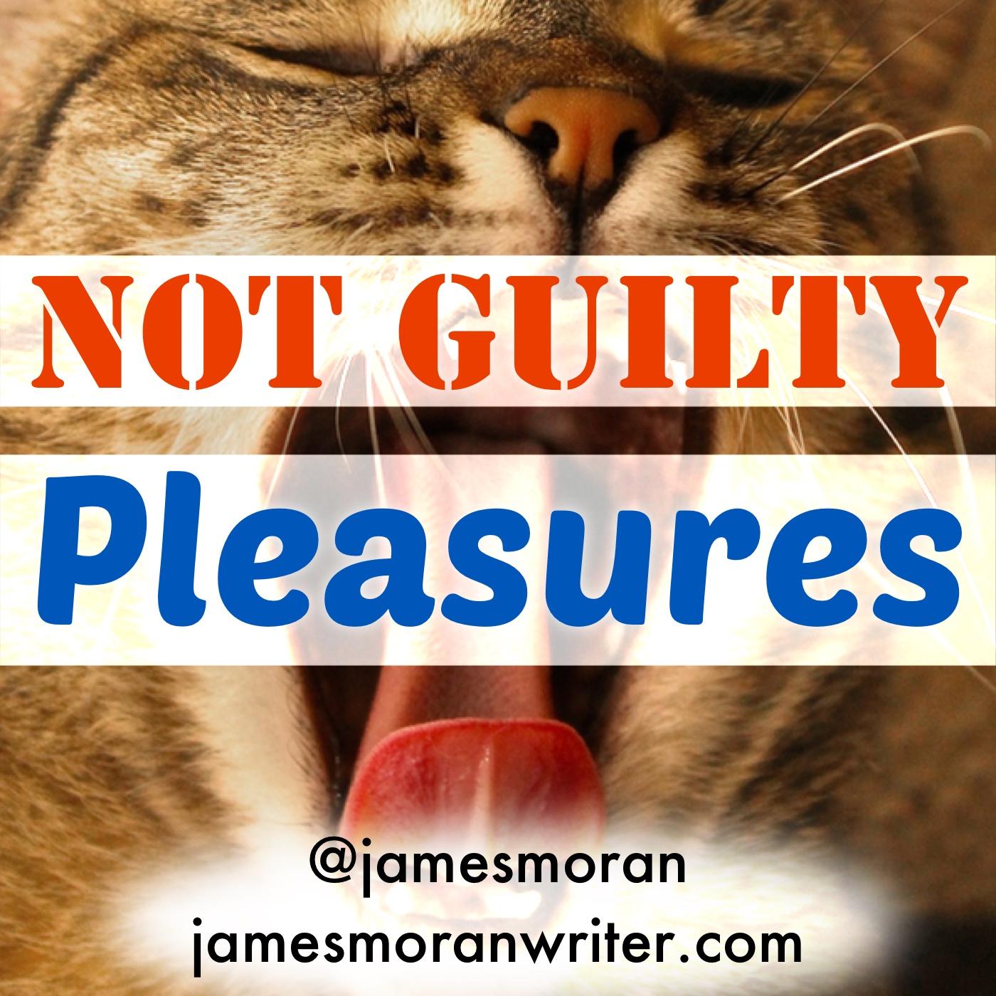Not Guilty Pleasures