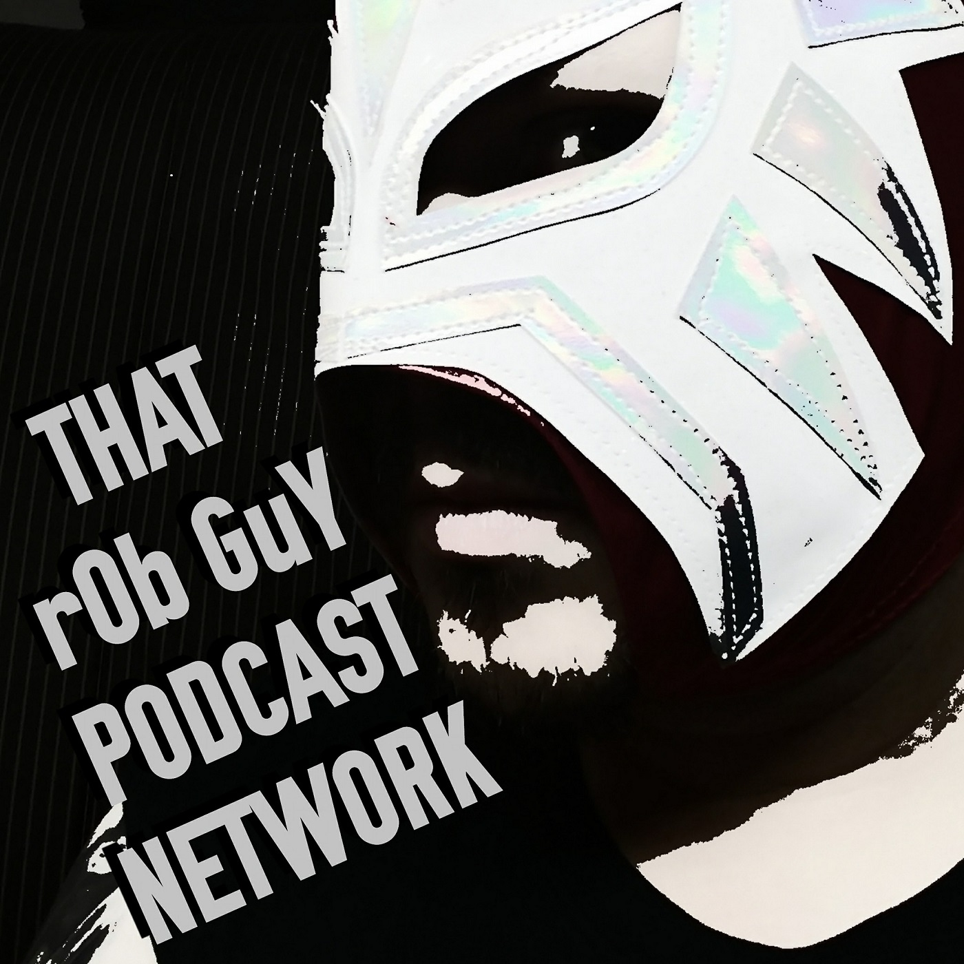 That rOb GuY Podcast Network