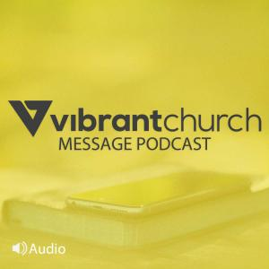 Vibrant Church Message Podcast